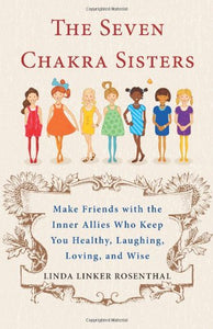 THE SEVEN CHAKRA SISTERS - Author: Rosenthal, Linda