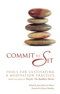 COMMIT TO SIT: TOOLS FOR CULTIVATING A MEDITATION PRACTICE - Author: Oliver, Joan Duncan