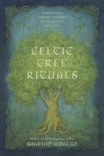 Load image into Gallery viewer, CELTIC TREE RITUALS - Author: Hidalgo, Sharlyn
