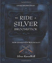 Load image into Gallery viewer, TO RIDE A SILVER BROOMSTICK - Author: Ravenwolf, Silver