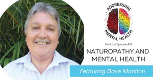 Addressing Mental Health with Naturopath David Marston