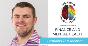 Addressing Mental Health and Finance with Financial Advisor Tom Momsen