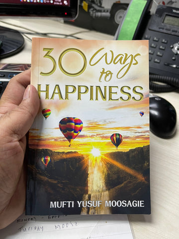 30 Ways to Happiness by Mufti Yusuf Moosagie