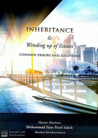 Inheritance & Winding Up of Estates by Hazrat Moulana Muhammed Ilyas Patel Saheb