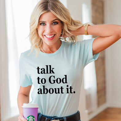 Talk To God About It Shirt. Pray About It. Prayer Warrior.
