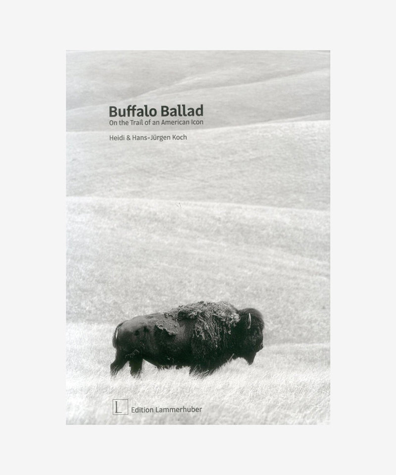 Buffalo Ballad: On the Trail of an American Icon by Heidi and Hans-Jurgen Koch