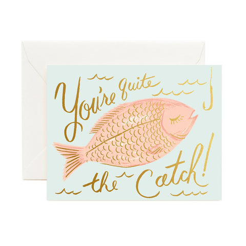 You're Quite The Catch Greeting Card