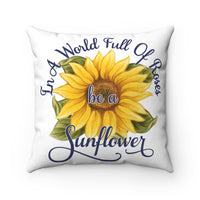 In A World Full Of Roses Be A Sunflower Decorative Square Pillow Cover (No Insert)