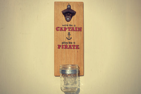Work Like a Captain Play Like a Pirate - Wall Mounted Bottle Opener with Beer Cap Catcher - Cranberry Collective - Cape Cod Gifts - Beach and Nautical Decor