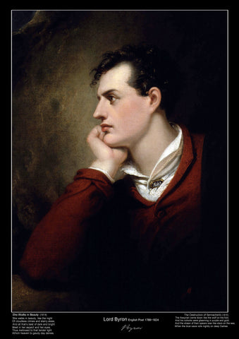 George Gordon Byron, the 6th Baron Byron known simply as Lord Byron, was an English poet, peer and politician who became a revolutionary in the Greek War Of Independence.  Byron is considered one of the historical leading figures of the Romantic movements of his era and regarded as one of the greatest English poets. He remains widely read and influential.