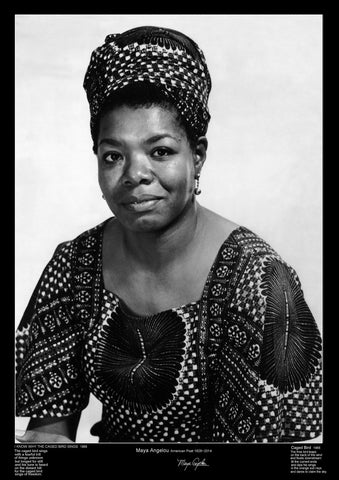 "Maya Angelou was an American poet, singer, memoirist and civil rights activist.  The poster includes poets name, signature, year of birth and death, and the opening verses of her two most famous poems "" I Know Why The Caged Bird Sings"" & ""Caged Bird"""