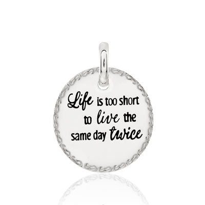 CANDID SS 18mm round engraved scroll frame 'life is too short to live the same day twice'