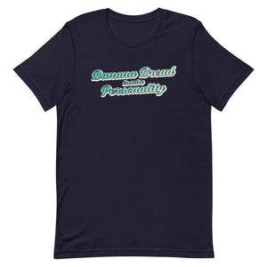 Banana Bread is not a Personality - T-Shirt