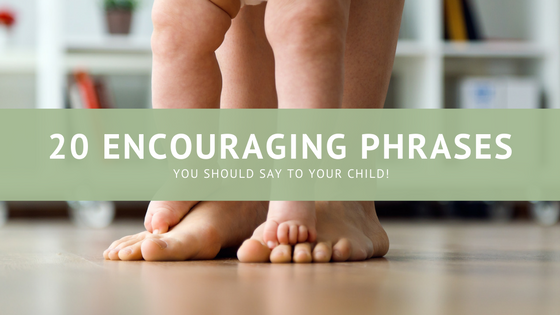 20 Encouraging Phrases for your Child