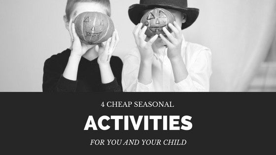 4 CHEAP Seasonal Activities For You and Your Child
