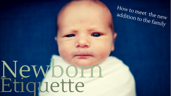 "How to ""behave"" when meeting newborns"