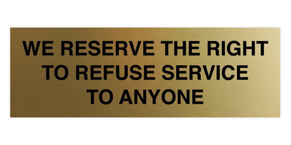 Signs ByLITA Basic We Reserve The Right To Refuse Service To Anyone Sign
