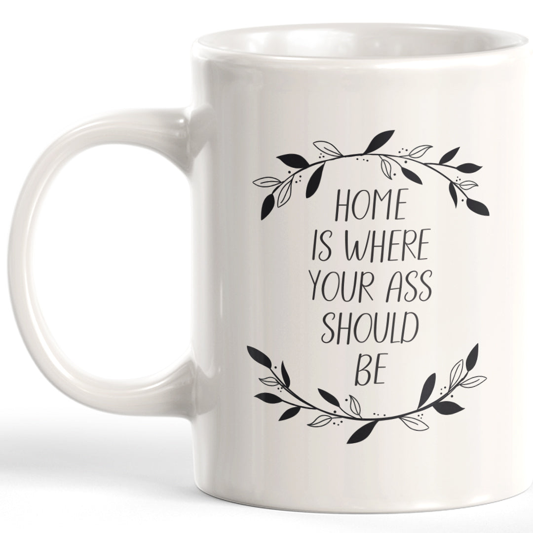 Home Is Where Your Ass Should Be 11oz Coffee Mug - Funny Novelty Souvenir