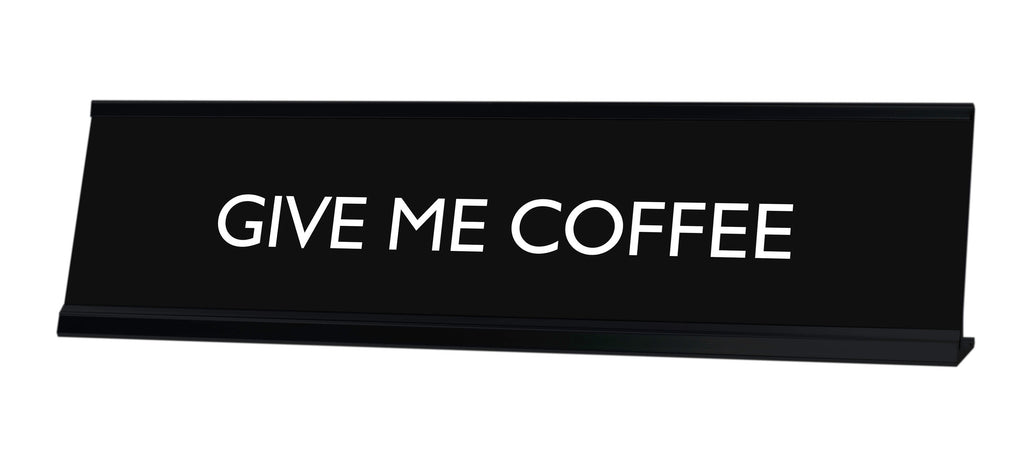 GIVE ME COFFEE Novelty Desk Sign