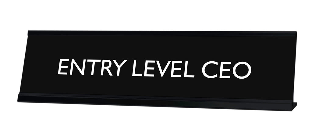 ENTRY LEVEL CEO Novelty Desk Sign