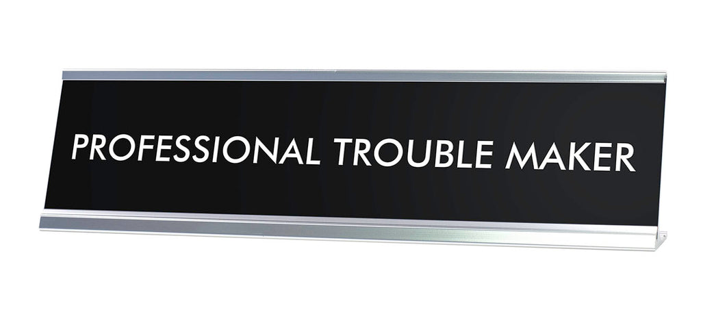 PROFESSIONAL TROUBLE MAKER Novelty Desk Sign