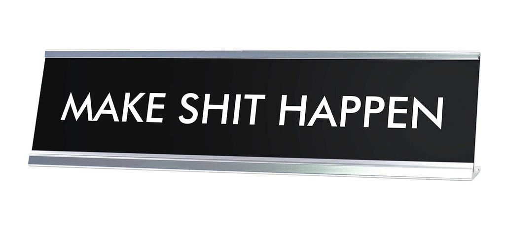 MAKE SHIT HAPPEN Novelty Desk Sign