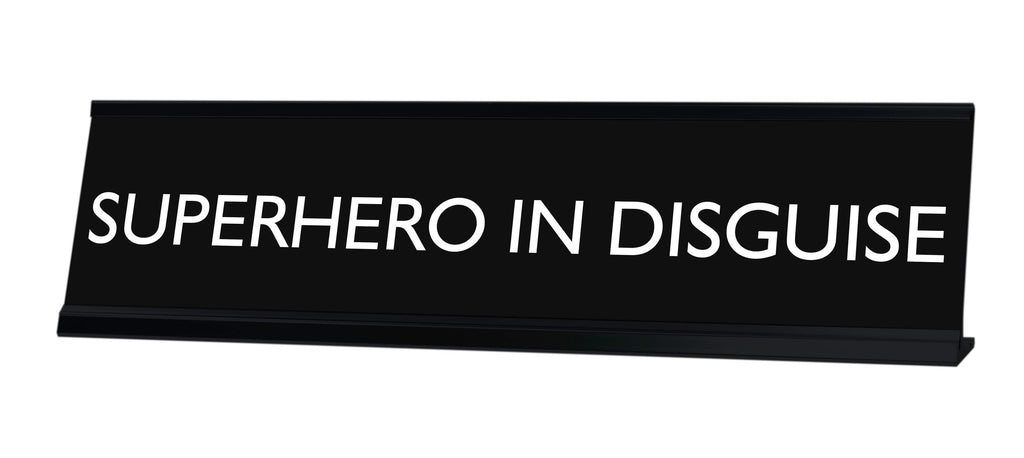 SUPERHERO IN DISGUISE Novelty Desk Sign