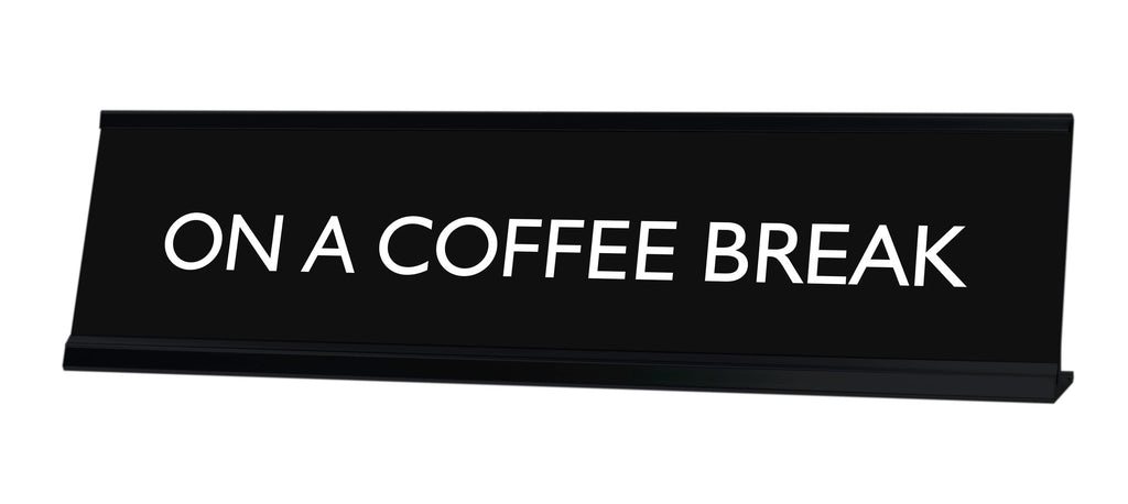 ON A COFFEE BREAK Novelty Desk Sign