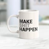 Make Shit Happen 11oz Coffee Mug