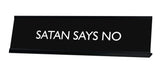 SATAN SAYS NO Novelty Desk Sign