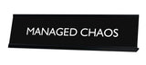 MANAGED CHAOS Novelty Desk Sign