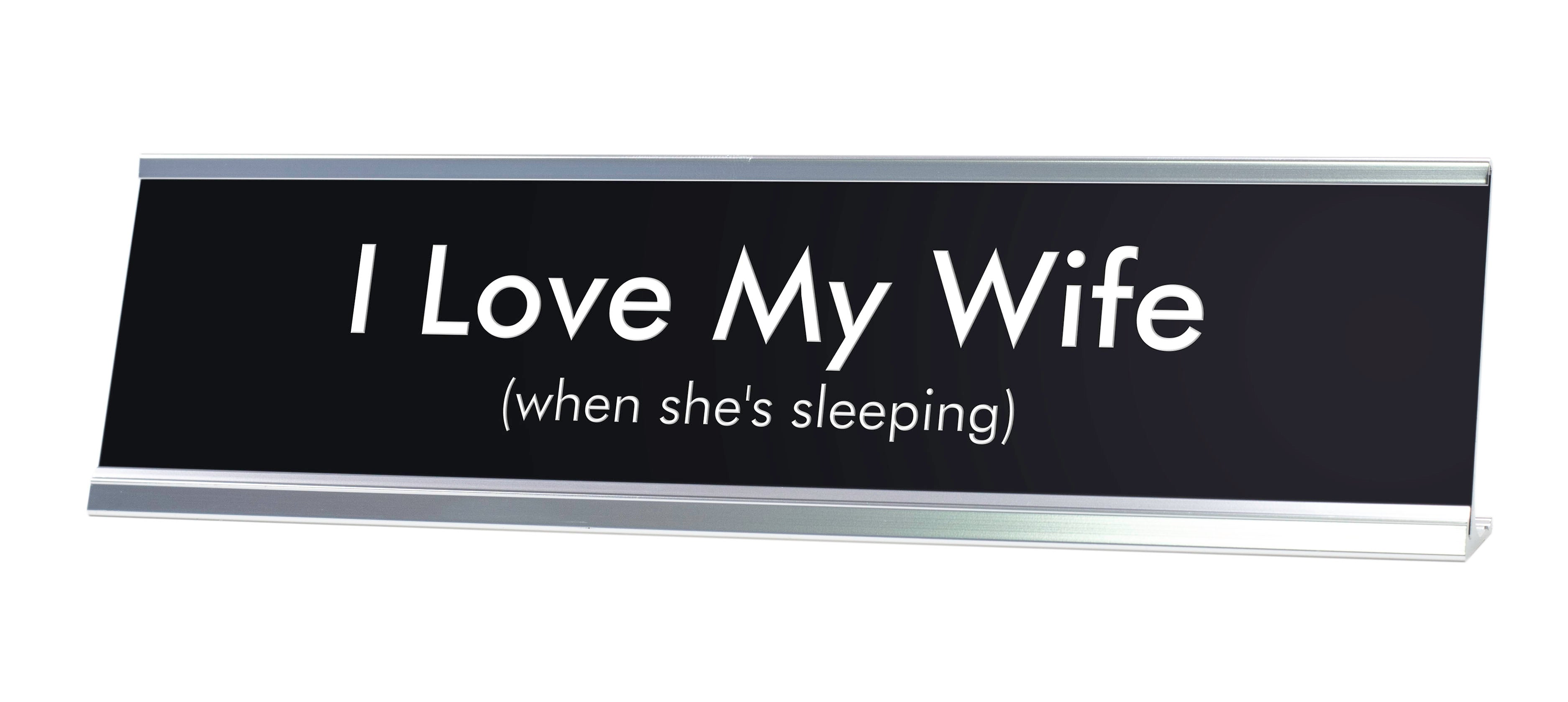 I Love My Wife when she's sleeping Novelty Desk Sign