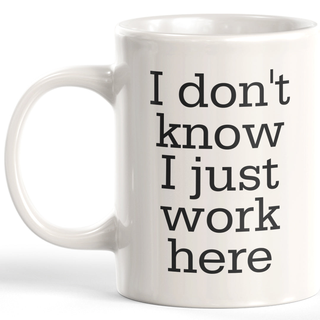 I Don't Know I Just Work Here 11oz Coffee Mug