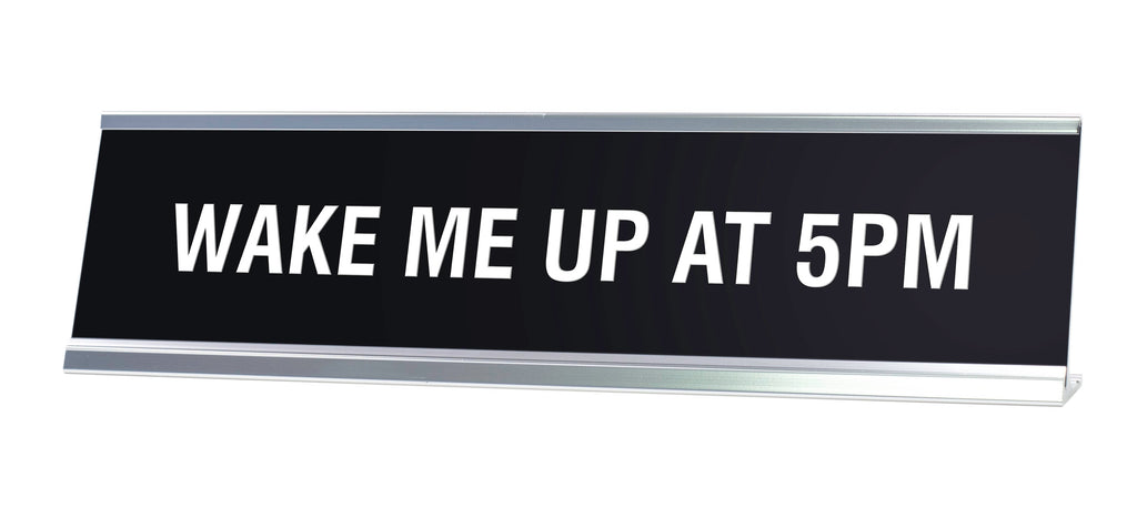 WAKE ME UP AT 5PM Novelty Desk Sign