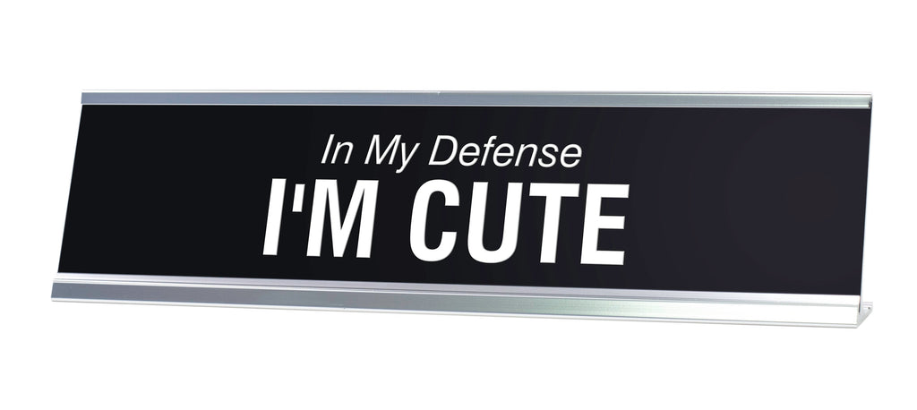 In My Defense I'M CUTE Novelty Desk Sign
