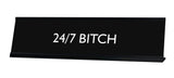 24/7 BITCH Novelty Desk Sign
