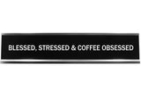 Signs ByLITA BLESSED, STRESSED & COFFEE OBSESSED Novelty Desk Sign