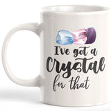 I've Got A Crystal For That 11oz Coffee Mug - Funny Novelty Souvenir