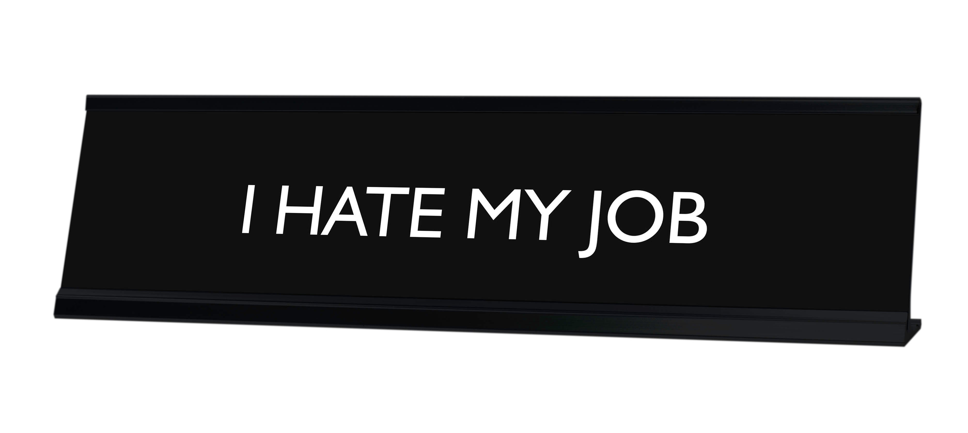 I HATE MY JOB Novelty Desk Sign