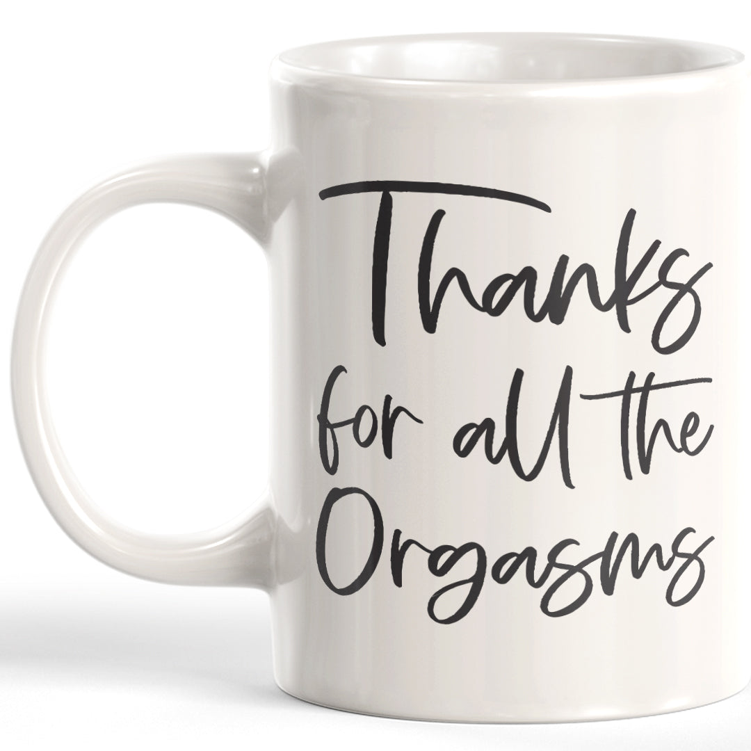 Thanks For All The Orgasms 11oz Coffee Mug - Funny Novelty Souvenir