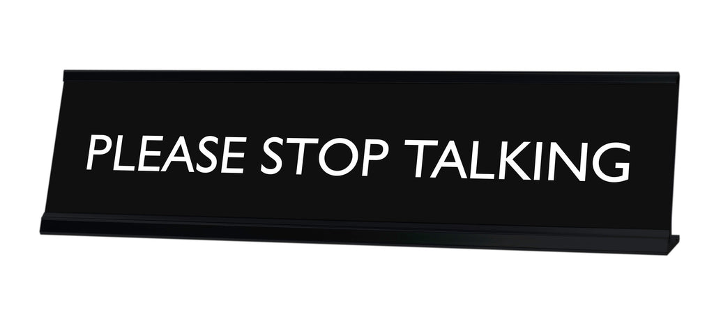 PLEASE STOP TALKING Novelty Desk Sign
