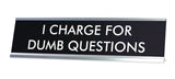 I CHARGE FOR DUMB QUESTIONS Novelty Desk Sign