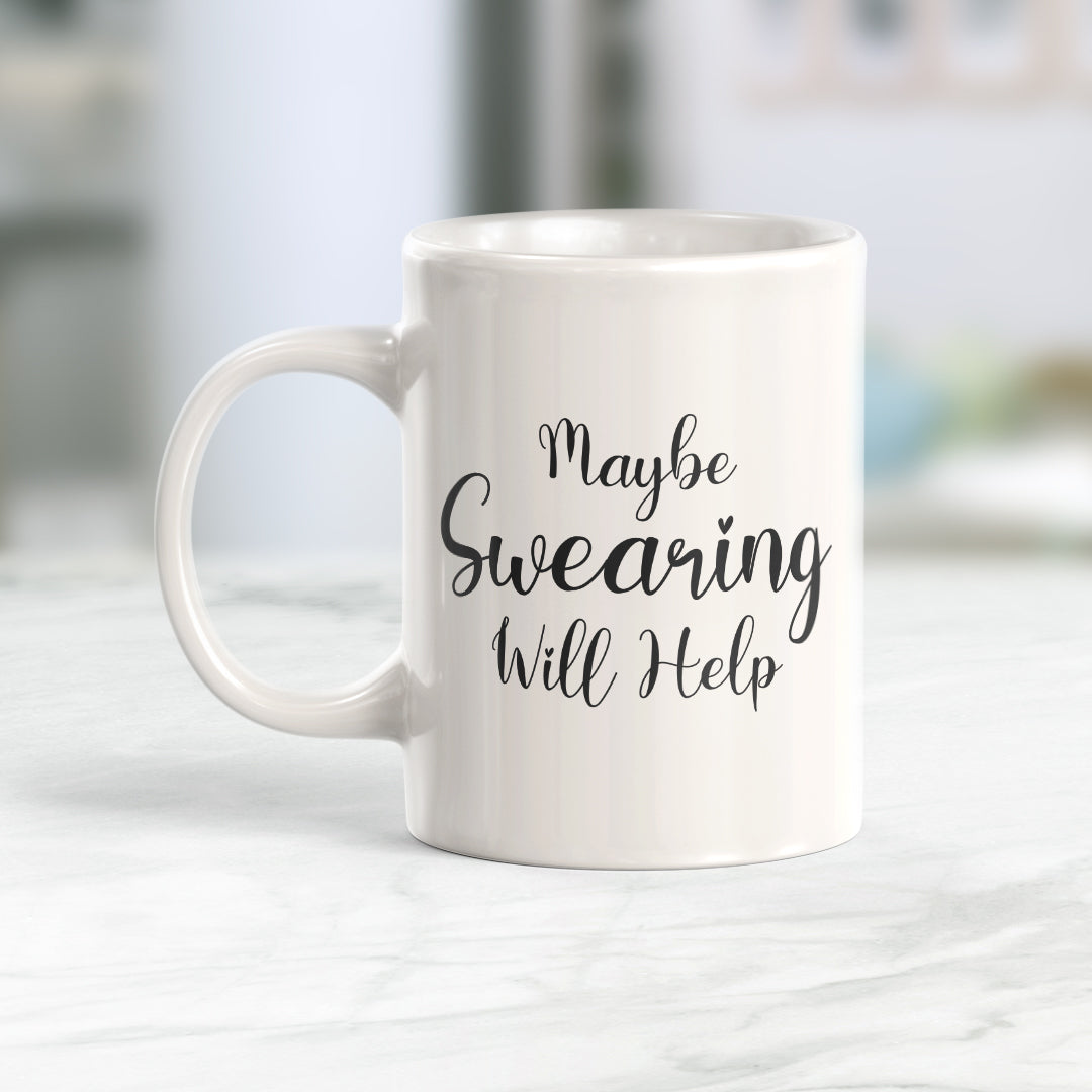 Maybe Swearing Will Help 11oz Coffee Mug - Funny Novelty Souvenir