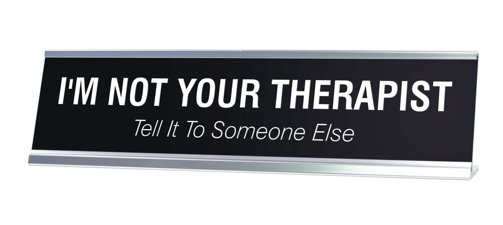 I'M NOT YOUR THERAPIST Novelty Desk Sign