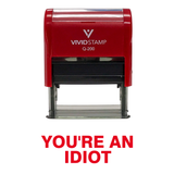 You're An Idiot Self Inking Rubber Stamp
