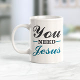 You Need Jesus 11oz Coffee Mug