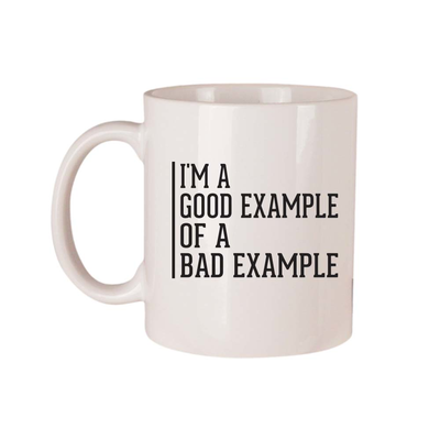 I'm A Good Example Of A Bad Example - 11oz Ceramic Coffee Mug