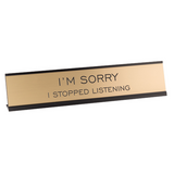 I'm Sorry I Stopped Listening Desk Sign