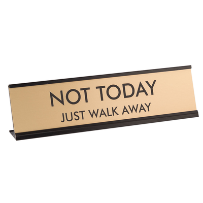 "Not Today Just Walk Away 2""x8"" Novelty Nameplate Desk Sign"