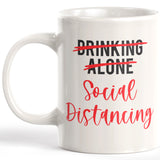 Drinking Alone Social Distancing 11oz Coffee Mug - Funny Novelty Souvenir